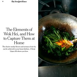 The Elements of Wok Hei, and How to Capture Them at Home