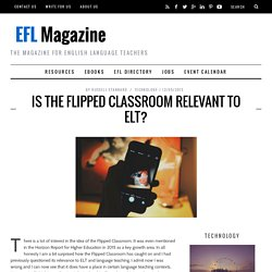 Is The Flipped Classroom Relevant to ELT?