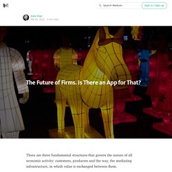 The Future of Firms. Is There an App for That?
