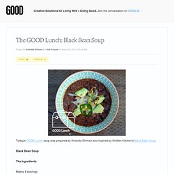 The GOOD Lunch: Black Bean Soup - Lifestyle