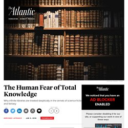 The Human Fear of Total Knowledge