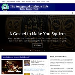 The Integrated Catholic Life | A Catholic e-Magazine about Integrating Faith, Family & Work