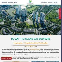 【Dự án The Island Bay Ecopark】® - ⭐️ Tải Ngay Bảng Giá ™