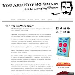 The Just-World Fallacy & You Are Not So Smart