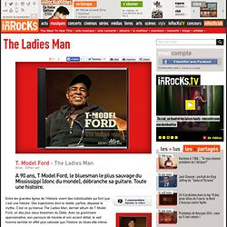 T. Model Ford - The Ladies Man : LesInrocks.com