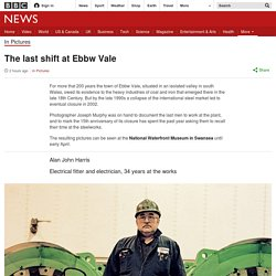 The last shift at Ebbw Vale
