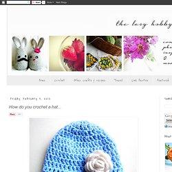 How do you crochet a hat...