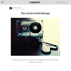 The Lost Art of the Mixtape — Cuepoint