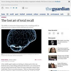 The lost art of total recall | Science | The Observer