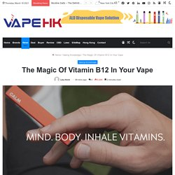 The Magic Of Vitamin B12 In Your Vape