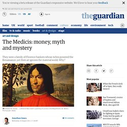 The Medicis: money, myth and mystery | Art and design