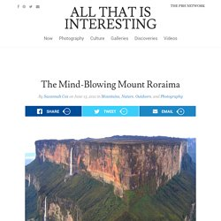 The Mind-Blowing Mount Roraima - All That Is Interesting - StumbleUpon