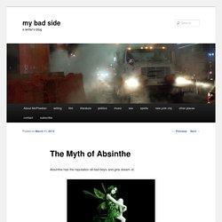 The Myth of Absinthe - my bad sidemy bad side