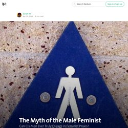 The Myth of the Male Feminist