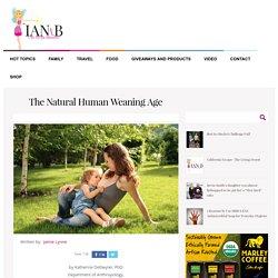 The Natural Human Weaning Age - IAmNotTheBabysitterIAmNotTheBabysitter