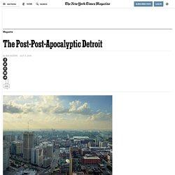 The Post-Post-Apocalyptic Detroit