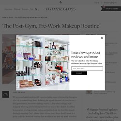 The Post-Gym, Pre-Work Makeup Routine