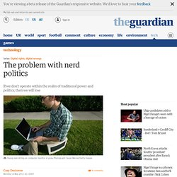The problem with nerd politics | Technology