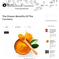 The Proven Benefits Of The Turmeric