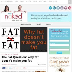 The Fat Question: Why fat doesn't make you fat