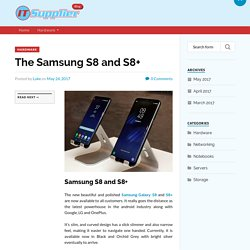 The Samsung S8 and S8+ - IT Supplier Blog