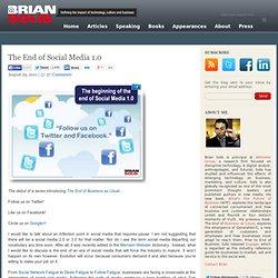 The End of Social Media 1.0 Brian Solis