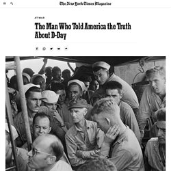 The Man Who Told America the Truth About D-Day