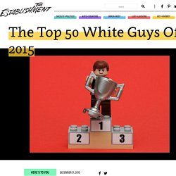 The Top 50 White Guys Of 2015