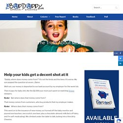 The Truth About Money - Help your kids get a decent shot at it - BadDaddy Publishing