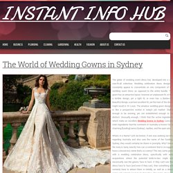 The World of Wedding Gowns in Sydney ~ INSTANT INFO HUB