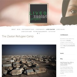 The Zaatari Refugee Camp — LIVED
