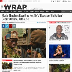 Movie Theaters Revolt as Netflix's 'Beasts of No Nation' Debuts Online, Arthouse