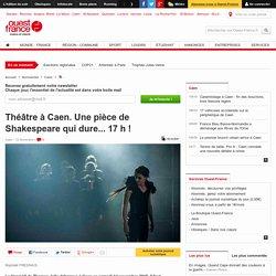 Ouest France : Une pièce de Shakespeare qui dure... 17 h !
