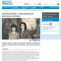 THEÂTRE EXPORT : CAROLINE GUIELA NGUYEN AU VIETNAM