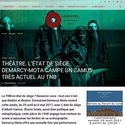 THÉÂTRE. L'ÉTAT DE SIÈGE: DEMARCY-MOTA CAMPE UN CAMUS TRÈS ACTUEL AU TNB - Unidivers