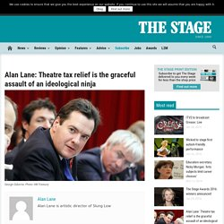 Alan Lane: Theatre tax relief is the graceful assault of an ideological ninja