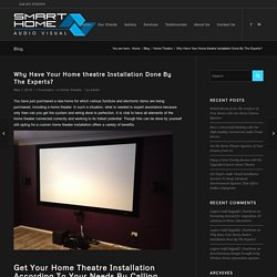 Why Have Your Home theatre Installation Done By The Experts?