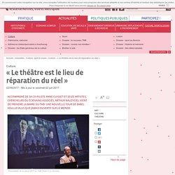 « Le théâtre est le lieu de réparation du réel »