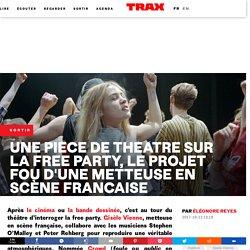 Une pièce de théâtre sur la free party, le projet fou d'une metteuse en scène française