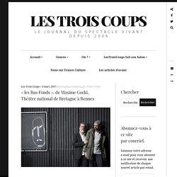 «lesBas‑Fonds», deMaximeGorki, Théâtrenational deBretagne àRennes – Les Trois Coups