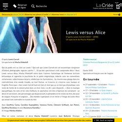 Lewis versus Alice - Théâtre National de Marseille