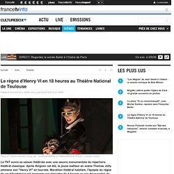 Le règne d'Henry VI en 18 heures au Théâtre National de Toulouse