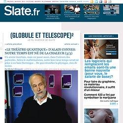 «Le Théâtre quantique» d'Alain Connes: Notre temps est né de la chaleur (3/3)
