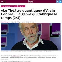 2 : «Le Théâtre quantique» d'Alain Connes: L'algèbre qui fabrique le temps (2/3)