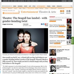 Theatre: The Seagull has landed - with gender-bending twist