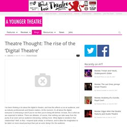 Theatre Thought: The rise of the 'Digital Theatre' - A Younger TheatreA Younger Theatre
