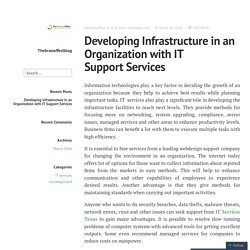 Developing Infrastructure in an Organization with IT Support Services – Thebrasseffectblog