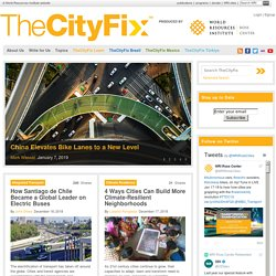 TheCityFix.com | Sustainable Urban Mobility. Produced by EMBARQ - The WRI Center for Sustainable Transport.