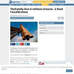 TheFamily lève 6 millions d'euros : à fond l'accélérateur