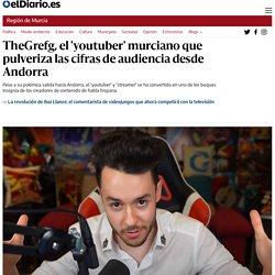 TheGrefg, el 'youtuber' murciano que pulveriza las cifras de audiencia desde Andorra